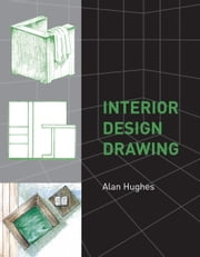 Interior Design Drawing ebook by Alan Hughes