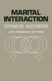 Marital Interaction: Experimental Investigations ebook by Gottman, John Mordechai