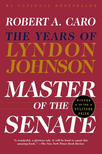 Master of the Senate - The Years of Lyndon Johnson III eBook by Robert A. Caro