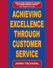 Achieving Excellence through Customer Service ebook by John Tschohl