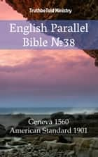 English Parallel Bible No38 - Geneva 1560 - American Standard 1901 eBook by TruthBeTold Ministry, TruthBeTold Ministry, Joern Andre Halseth,...