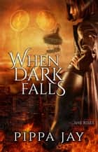 When Dark Falls ebook by Pippa Jay