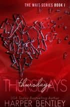 Thursdays (The Wait, Book 1) ebook by Harper Bentley