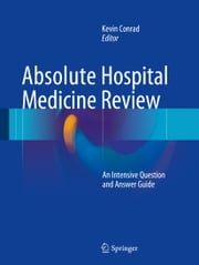 Absolute Hospital Medicine Review - An Intensive Question & Answer Guide ebook by Kevin Conrad