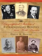 Biographical Sketches of Extraordinary Burpees from North America ebook by David A. Burpee