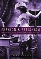 Fashion & Fetishism - Corsets, Tight-Lacing and Other Forms of Body-Sculpture ebook by David Kunzle