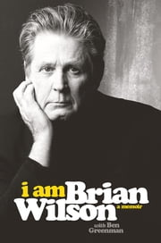 I Am Brian Wilson - A Memoir ebook by Brian Wilson,Ben Greenman