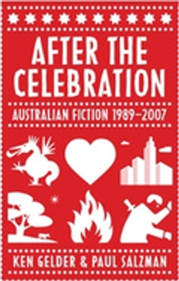 After The Celebration - Australian Fiction 1989-2007 ebook by Ken Gelder,Paul Salzman