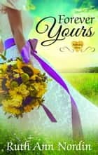 Forever Yours ebook by Ruth Ann Nordin