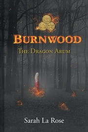BURNWOOD - The Dragon Arum ebook by Sarah La Rose