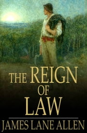 The Reign of Law - A Tale of the Kentucky Hemp Fields ebook by James Lane Allen
