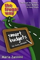 Smart Budgets for Busy People, The Frugal Way ebook by Maria Zannini