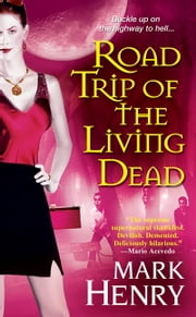 Road Trip of the Living Dead ebook by Mark Henry