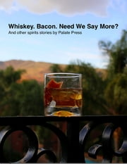 Whiskey. Bacon. Need We Say More? ebook by David Honig