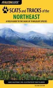 Scats and Tracks of the Northeast - A Field Guide to the Signs of 70 Wildlife Species ebook by James Halfpenny,James Bruchac