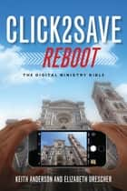 Click 2 Save REBOOT - The Digital Ministry Bible ebook by Keith Anderson, Elizabeth Drescher