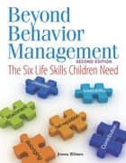 Beyond Behavior Management - The Six Life Skills Children Need ebook by Jenna Bilmes