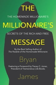 The Millionaire's Message - The Homemade Millionaire's Secrets of the Rich and Free ebook by Bryan James