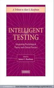 Intelligent Testing - Integrating Psychological Theory and Clinical Practice ebook by James C. Kaufman