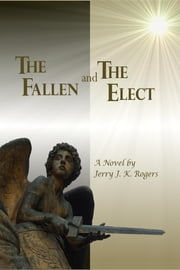 The Fallen and the Elect ebook by Jerry J.K. Rogers