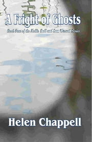 A Fright of Ghosts: Hollis Ball and Sam Wescott Series, Vol. 4 ebook by Helen Chappell