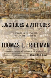 Longitudes and Attitudes - Exploring the World After September 11 ebook by Thomas L. Friedman