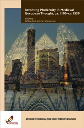 Inventing Modernity in Medieval European Thought, ca  1100–ca  1550 ebook  by - Rakuten Kobo