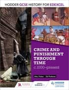 Hodder GCSE History for Edexcel: Crime and punishment through time, c1000-present ebook by Alec Fisher, Ed Podesta