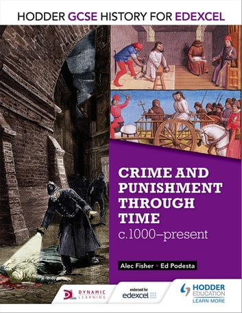 Hodder GCSE History for Edexcel: Crime and punishment through time, c1000-present ebook by Alec Fisher,Ed Podesta