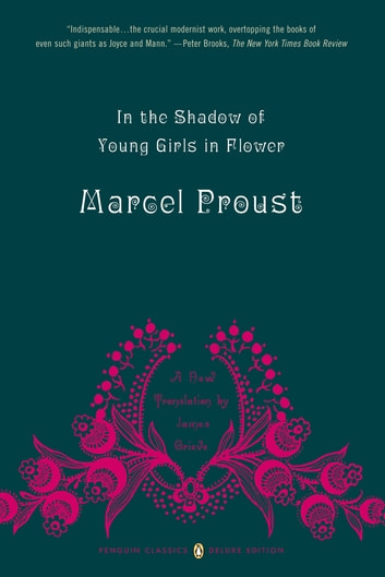 In the Shadow of Young Girls in Flower - In Search of Lost Time, Volume 2 (Penguin Classics Deluxe Edition) ebook by Marcel Proust,James Grieve