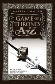 Game of Thrones A-Z ebook by Howden, Martin