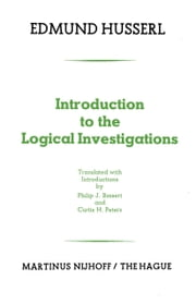 Introduction to the Logical Investigations - A Draft of a Preface to the Logical Investigations (1913) ebook by Edmund Husserl,Philip Bossert,C.H. Peters