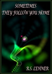 Sometimes They Follow You Home ebook by R.S. Lehner