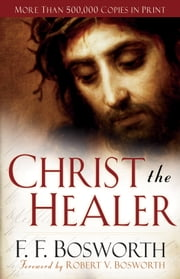 Christ the Healer ebook by F. F. Bosworth