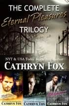 Eternal Pleasure Trilogy ebook by Cathryn Fox