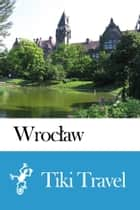 Wrocław (Poland) Travel Guide - Tiki Travel ebook by Tiki Travel