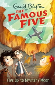 Famous Five: 13: Five Go To Mystery Moor ebook by Enid Blyton