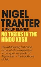 No Tigers in the Hindu Kush ebook by Nigel Tranter,Philip Tranter