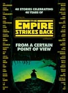 From a Certain Point of View: The Empire Strikes Back (Star Wars) ebook by