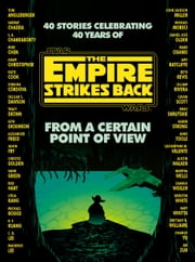 From a Certain Point of View: The Empire Strikes Back (Star Wars) ebook by Seth Dickinson, Hank Green, R. F. Kuang,...