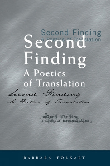 Second Finding - A Poetics of Translation ebook by Barbara Folkart