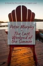 The Last Weekend of the Summer ebooks by Peter Murphy