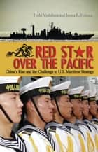 Red Star Over the Pacific ebook by Toshi Yoshihara,James  R. Holmes
