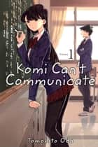 Komi Can't Communicate, Vol. 1 ebook by Tomohito Oda