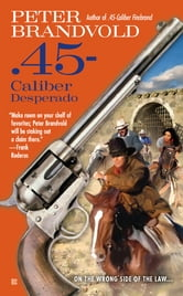 .45-Caliber Desperado ebook by Peter Brandvold