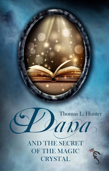 Dana and the Secret of the Magic Crystal ebook by Azrael ap Cwandera,Friederun Baudach - Jäger,Thomas L. Hunter