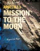 Apollo 13 - Mission to the Moon ebook by Virginia Loh-Hagan