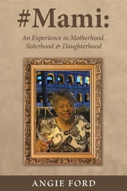 #Mami - An Experience in Motherhood, Sisterhood & Daughterhood ebook by Angie Ford