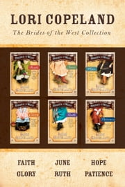 The Brides of the West Collection: Faith / June / Hope / Glory / Ruth / Patience ebook by Lori Copeland