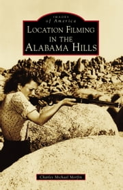 Location Filming in the Alabama Hills ebook by Charles Michael Morfin